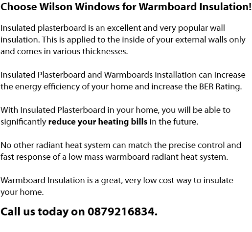 Warmboard Insulation in Dublin is a great way to save energy in your home in Dublin, lucan, clondalkin, ballyfermot, dundrum, Tallaght, South Dublin, North Dublin and West Dublin.